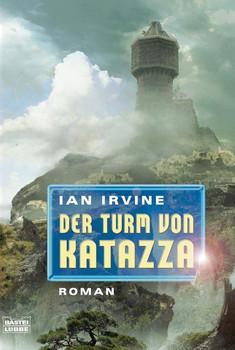Der Turm von Katazza. Die drei Welten 03 - Ian Irvine