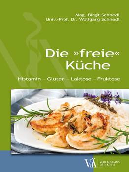 """Die """"freie"""" Küche: Histamin - Gluten - Laktose - Fruktose - Schnedl, Birgit"""