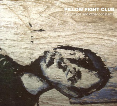 Pillow Fight Club - About Face and Other Constants