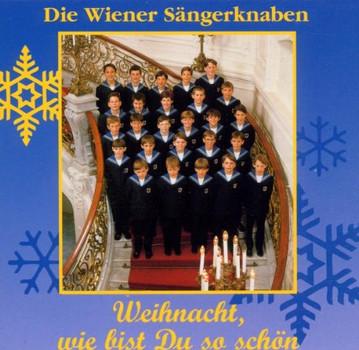 Wiener Sängerknaben - Weihnacht,Wie Bist du So Schön