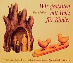 Gestalten mit Holz für Kinder - Freya Jaffke