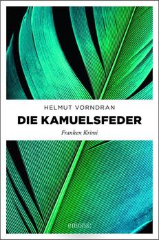 Die Kamuelsfeder. Franken Krimi - Helmut Vorndran  [Taschenbuch]