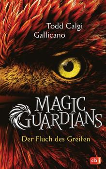 Magic Guardians - Der Fluch des Greifen - Todd Calgi Gallicano  [Gebundene Ausgabe]