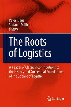 The Roots of Logistics. A Reader of Classical Contributions to the History and Conceptual Foundations of the Science of Logistics [Gebundene Ausgabe]