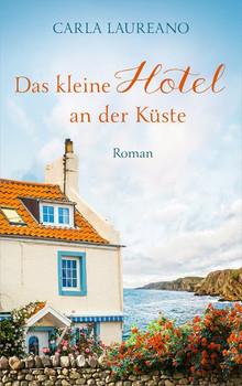 Das kleine Hotel an der Küste. Roman. - Carla Laureano  [Gebundene Ausgabe]