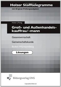 Holzer Stofftelegramme : Groß- und Außenhandelskauffrau/mann, Gesamtwirtschaft, Gemeinschaftskunde, Baden-Württemberg, Lösungen - Volker Holzer