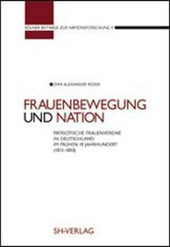 Frauenbewegung und Nation. Patriotische Frauenvereine in Deutschland im frühen 19. Jahrhundert (1813-1830) - Dirk A Reder [Gebundene Ausgabe]