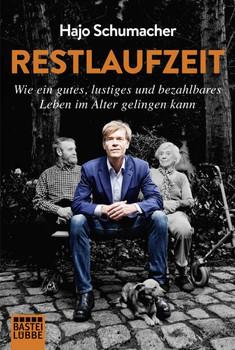 Restlaufzeit: Wie ein gutes, lustiges und bezahlbares Leben im Alter gelingen kann - Hajo Schumacher [Taschenbuch]
