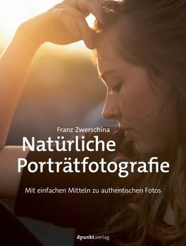 Natürliche Porträtfotografie. Mit einfachen Mitteln zu authentischen Fotos - Franz Zwerschina  [Taschenbuch]