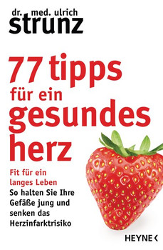 77 Tipps für ein gesundes Herz. Fit für ein langes Leben - So halten Sie Ihre Gefäße jung und senken das Herzinfarktrisiko - Ulrich Strunz  [Taschenbuch]