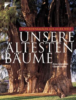 Unsere ältesten Bäume. Naturdenkmäler aus aller Welt - Anna Lewington