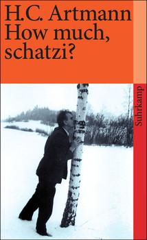 How much, schatzi? (suhrkamp taschenbuch) - H. C. Artmann
