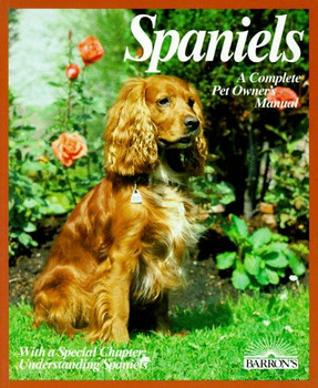 Spaniels: Everything about Breeding, Care, Nutrition, and Diseases (Complete Pet Owner's Manual) - Ullmann, H. J.