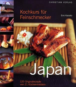 Kochkurs für Feinschmecker: Japan. 120 Originalrezepte von 21 Meisterköchen - Emi Kazuko