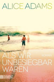 Taschenbücher / Als wir unbesiegbar waren. Roman - Alice Adams  [Taschenbuch]