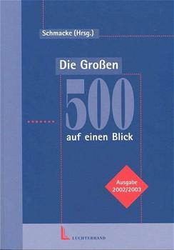 Die Großen 500 auf einen Blick. Deutschlands Top-Unternehmen mit Anschriften, Personen und Zahlen - Ernst Schmacke