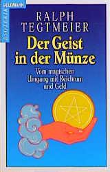 Der Geist in der Münze: Vom magischen Umgang mit Reichtum und Geld. (Grenzwissenschaften, Esoterik) - Ralph Tegtmeier