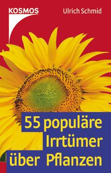 55 populäre Irrtümer über Pflanzen - Ulrich Schmid