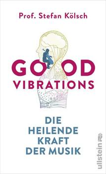 Good Vibrations. Die heilende Kraft der Musik - Stefan Kölsch  [Gebundene Ausgabe]