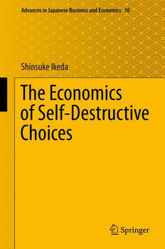 The Economics of Self-Destructive Choices - Shinsuke Ikeda  [Gebundene Ausgabe]