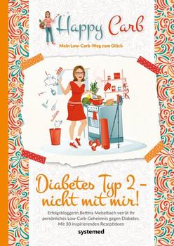 HappyCarb: Diabetes Typ 2 – nicht mit mir!. Erfolgsbloggerin Bettina Meiselbach verrät ihr persönliches Low-Carb-Geheimnis gegen Diabetes. Mit 30 inspirierenden Rezeptideen - Bettina Meiselbach  [Taschenbuch]