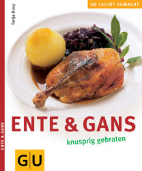 Ente & Gans knusprig gebraten Gesamttitel: GU leicht gemacht - Tanja; Burghard, Sigrid [Red.]; Görlach, Martina Dusy