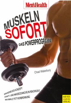 Muskeln sofort - Das Powerprogramm: Brandneues Konzept - Kraft und Massezuwachs in Rekordzeit - Maximale Fettverbrennung - Chad Waterbury