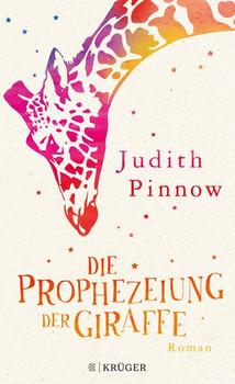Die Prophezeiung der Giraffe. Roman - Judith Pinnow  [Gebundene Ausgabe]