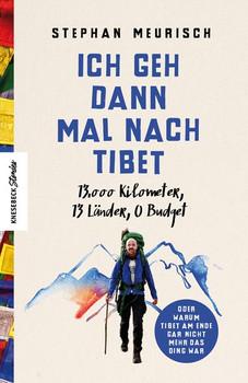 Ich geh dann mal nach Tibet. 13.000 km, 13 Länder, 0 Budget - Stephan Meurisch  [Taschenbuch]