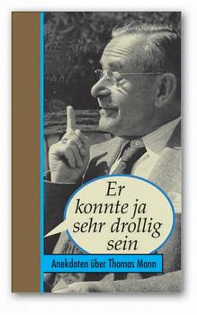 Er konnte ja sehr drollig sein. Anekdoten über Thomas Mann - Renate Hoffmann