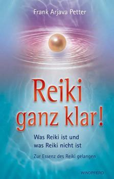 Reiki ganz klar!: Was Reiki ist und was Reiki nicht ist. Zur Essenz des Reiki gelangen - Frank Arjava Petter