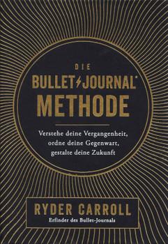 Die Bullet-Journal-Methode. Ordnung und Struktur für alle Bereiche deines Lebens - Ryder Carroll  [Taschenbuch]