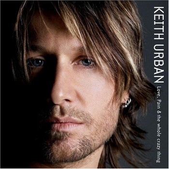 Keith Urban - Love,Pain & the Whole Crazy