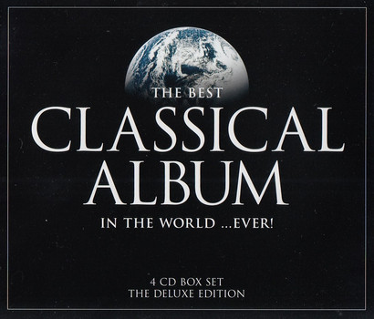 Various - The Best Classical Album: In the World ...Ever! [4 CDs, The Deluxe Edition]