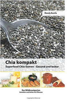 Chia kompakt: Superfood Chia-Samen Gesund und lecker (Der Wildkrautgarten Genießen und Heilen mit Pflanzen) - Bantle, Mandy