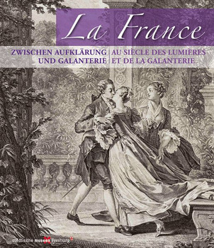 La France – zwischen Aufklärung und Galanterie. Meisterwerke der Druckgraphik aus der Zeit Watteaus [Taschenbuch]