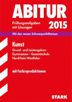 Abitur-Prüfungsaufgaben Gymnasium/Gesamtschule NRW / Kunst Grund- und Leistungskurs 2015: Mit den neuen Schwerpunktthemen, mit Farbreproduktionen - Wilkes, Gerlind