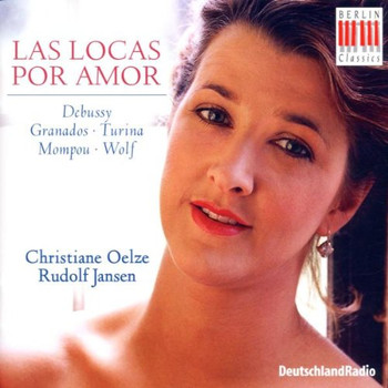 Christiane Oelze - Las locas por amor (Lieder von Debussy, Granados, Mompou, Wolf, Turina)