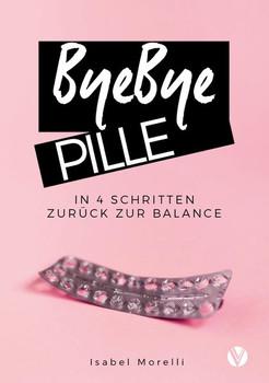 ByeBye Pille. In 4 Schritten zurück zur Balance - Morelli Isabel  [Taschenbuch]