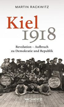 Kiel 1918. Revolution – Aufbruch zu Demokratie und Republik - Martin Rackwitz  [Gebundene Ausgabe]