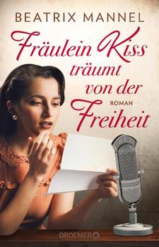 Fräulein Kiss träumt von der Freiheit. Roman - Beatrix Mannel  [Taschenbuch]