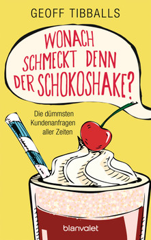 Wonach schmeckt denn der Schokoshake?: Die dümmsten Kundenanfragen aller Zeiten - Tibballs, Geoff
