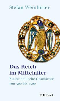 Das Reich im Mittelalter. Kleine deutsche Geschichte von 500 bis 1500 - Stefan Weinfurter  [Gebundene Ausgabe]