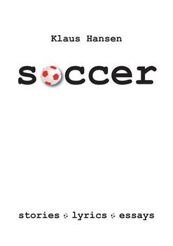 soccer. stories, lyrics, essays - Klaus Hansen  [Gebundene Ausgabe]
