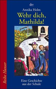 Wehr dich, Mathilda! - Annika Holm