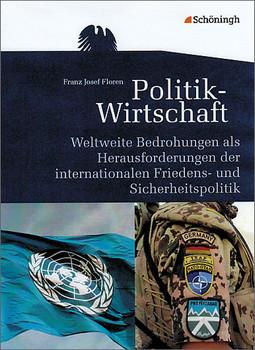Arbeitsbücher Politik-Wirtschaft. Weltweite Bedrohungen: als Herausforderungen der internationalen Friedens- und Sicherheitspolitik - Franz J. Floren