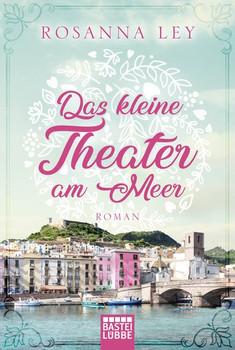 Das kleine Theater am Meer. Roman - Rosanna Ley  [Taschenbuch]