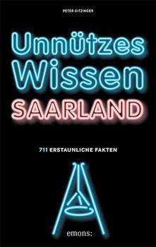 Unnützes Wissen Saarland. 711 erstaunliche Fakten - Peter Gitzinger  [Taschenbuch]