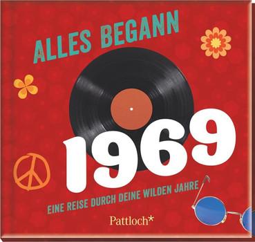 Alles begann 1969. Eine Reise durch deine wilden Jahre [Gebundene Ausgabe]