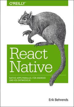 React Native. Native Apps parallel für Android und iOS entwickeln - Erik Behrends  [Taschenbuch]